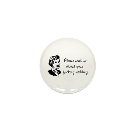 """""""Shut up about your wedding"""" Mini Button"""