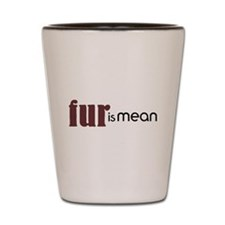 Fur Is Mean Shot Glass