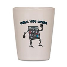 Calc You Later Shot Glass