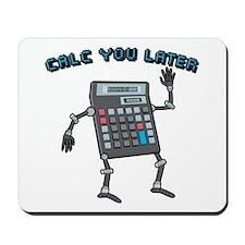 Calc You Later Mousepad