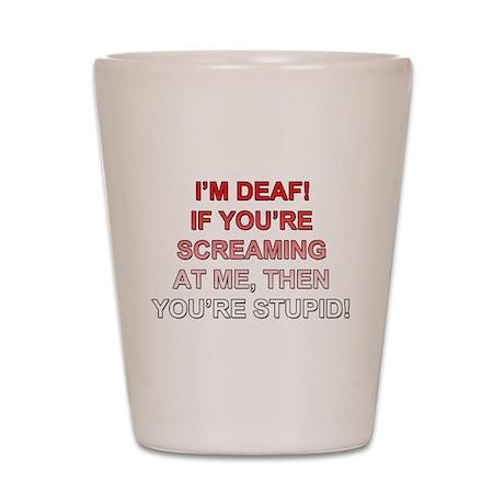 I'm Deaf! Shot Glass