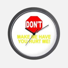Don't Make Me Have You Hurt M Wall Clock