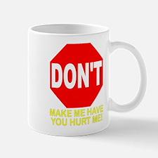 Don't Make Me Have You Hurt M Mug
