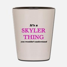 It's a Skyler thing, you wouldn&#39 Shot Glass