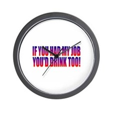 You'd Drink Too! Wall Clock