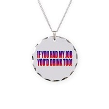 You'd Drink Too! Necklace