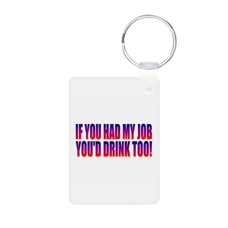 You'd Drink Too! Aluminum Photo Keychain