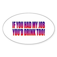 You'd Drink Too! Decal