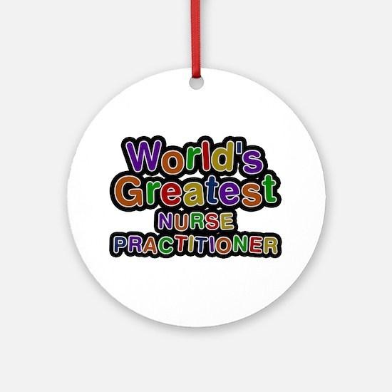 World's Greatest NURSE PRACTITIONER Round Ornament