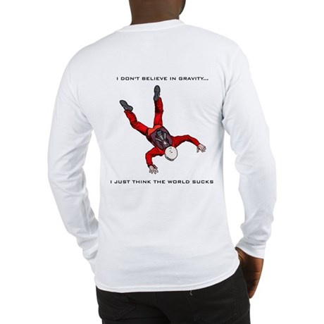I don't believe in gravity... Long Sleeve T-Shirt