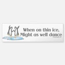 When On Tin Ice Bumper Bumper Sticker