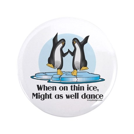 """When On Tin Ice 3.5"""" Button (100 pack)"""