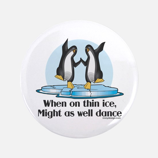 "When On Tin Ice 3.5"" Button"