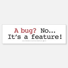 A bug? No...It's a feature!