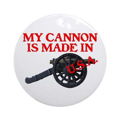 MY CANNON IS MADE IN U.S.A.™ Ornament (Round)