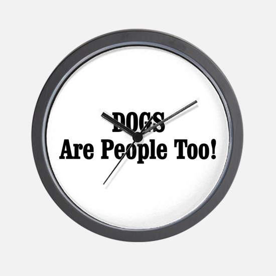 DOGS Are People Too! Wall Clock