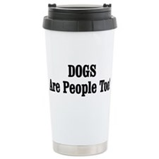 DOGS Are People Too! Travel Coffee Mug