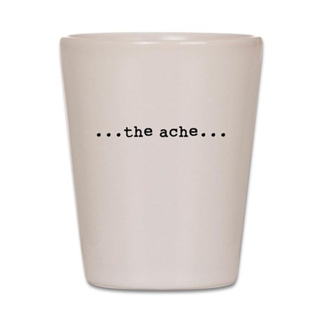 the ache Shot Glass