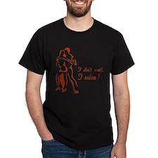 I don't walk, I salsa ! T-Shirt