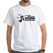 Skydiving is not for you ! Shirt