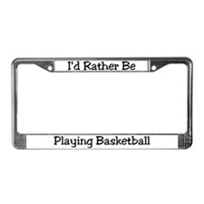 Rather Be Playing Basketball License Plate Frame