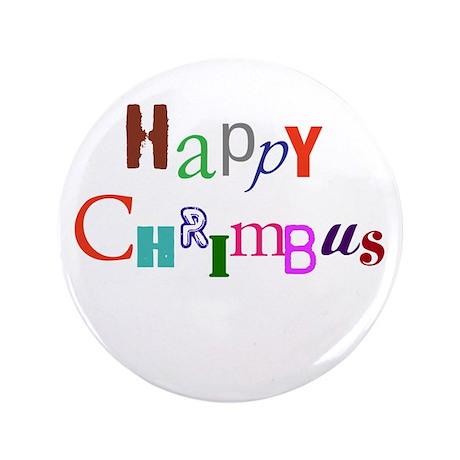 "Happy Chrimbus 3.5"" Button"