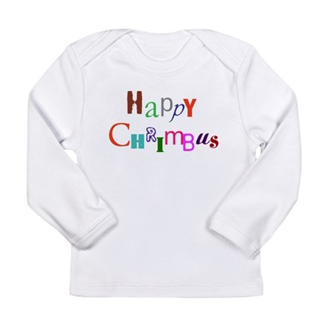 Happy Chrimbus Long Sleeve Infant T-Shirt