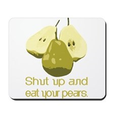 Now, shut up and eat your pea Mousepad