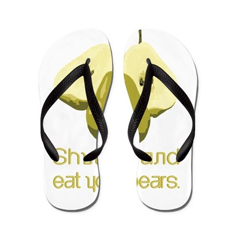 Shut up and eat your pears: Flip Flops