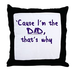 Cause I'm the Dad Throw Pillow