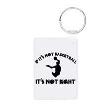 If it's not basket ball it's not right Keychains