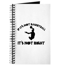 If it's not basket ball it's not right Journal