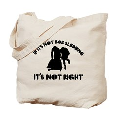 If it's not bobsled it's not right Tote Bag