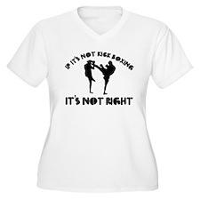 If it's not kick boxing it's not right T-Shirt