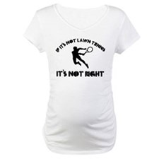 If it's not lawn tennis it's not right Shirt