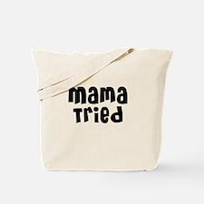 Mama Tried Tote Bag