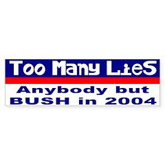 Too Many Lies Not Bush Bumper Bumper Sticker