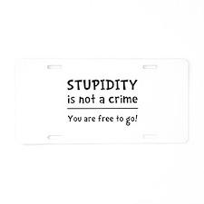 Stupidity Crime Aluminum License Plate