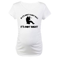 If it's not paint ball it's not right Shirt