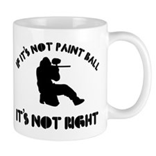 If it's not paint ball it's not right Mug