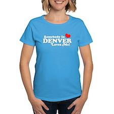 Somebody In Denver Loves Me Tee