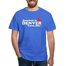 Somebody In Denver Loves Me T-Shirt