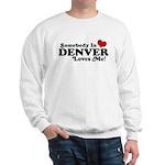 Somebody In Denver Loves Me Sweatshirt