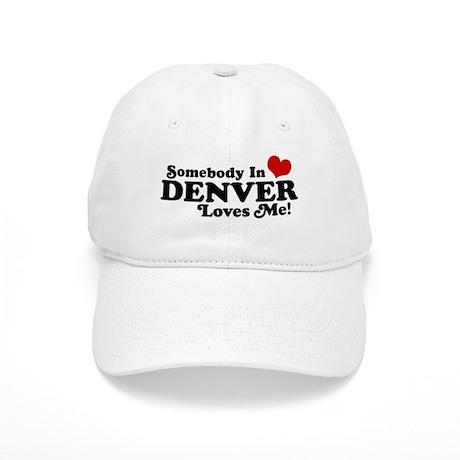 Somebody In Denver Loves Me Cap