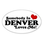 Somebody In Denver Loves Me Sticker (Oval)