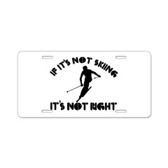 If it's not skiing it's not right Aluminum License