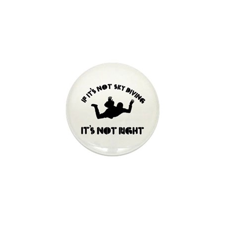 If it's not sky diving it's not right Mini Button