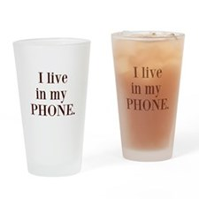 I live in my phone Drinking Glass
