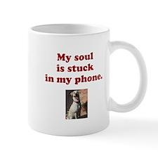 My soul is stuck in my phone. Mug