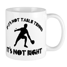 If it's not tennis it's not right Mug